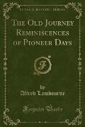 The Old Journey Reminiscences of Pioneer Days (Classic Reprint)