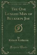 The One Lunged Man of Buckskin Joe (Classic Reprint)