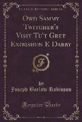 Owd Sammy Twitcher's Visit Tu't Gret Exibishun E Darby (Classic Reprint)