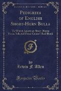 Pedigrees of English Short-Horn Bulls: To Which American Short-Horns Trace, Selected from Coates' Herd Book (Classic Reprint)