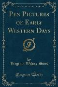 Pen Pictures of Early Western Days (Classic Reprint)