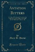Antation Bitters: A Colored Fantasy in Two Acts, for Male Characters Only (as Written for the Belmont Tennis Club) (Classic Reprint)