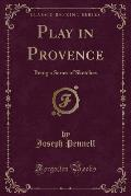Play in Provence: Being a Series of Sketches (Classic Reprint)