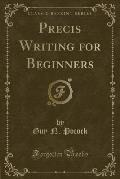 Precis Writing for Beginners (Classic Reprint)