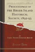 Proceedings of the Rhode Island Historical Society, 1892-93 (Classic Reprint)