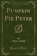 Pumpkin Pie Peter (Classic Reprint)