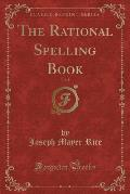 The Rational Spelling Book, Vol. 1 (Classic Reprint)