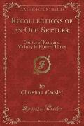 Recollections of an Old Settler: Stories of Kent and Vicinity in Pioneer Times (Classic Reprint)