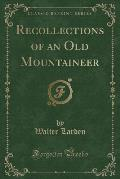 Recollections of an Old Mountaineer (Classic Reprint)