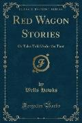 Red Wagon Stories: Or Tales Told Under the Tent (Classic Reprint)