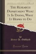 The Research Department What It Is Doing, What It Hopes to Do (Classic Reprint)