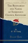 The Resources and Needs of Edmonson County, Kentucky (Classic Reprint)