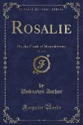 Rosalie, Vol. 1 of 4: Or, the Castle of Montalabretti (Classic Reprint)