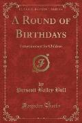 A Round of Birthdays: Entertainment for Children (Classic Reprint)