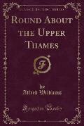 Round about the Upper Thames (Classic Reprint)