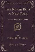 The Rover Boys in New York: Or Saving Their Father's Honor (Classic Reprint)