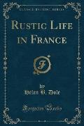 Rustic Life in France (Classic Reprint)