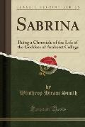 Sabrina: Being a Chronicle of the Life of the Goddess of Amherst College (Classic Reprint)