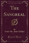 The Sangreal (Classic Reprint)