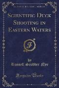 Scientific Duck Shooting in Eastern Waters (Classic Reprint)