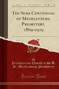 The Semi-Centennial of Mecklenburg Presbytery, 1869-1919 (Classic Reprint)
