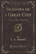Shadows of a Great City: A Story of a Play of That Name (Classic Reprint)