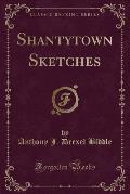 Shantytown Sketches (Classic Reprint)
