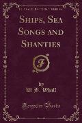 Ships, Sea Songs and Shanties (Classic Reprint)