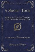 A Short Tour: Made in the Year One Thousand Seven Hundred and Seventy One (Classic Reprint)