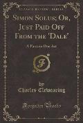 Simon Solus; Or, Just Paid Off from the 'Dale': A Farce in One Act (Classic Reprint)