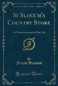 Si Slocum's Country Store: An Entertainment in One Act (Classic Reprint)