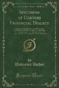 Specimens of Cornish Provincial Dialect: Collected and Arranged Uncle Jan Treenoodle, with Some Introducory Remarks, and a Glossary, by an Antiquarian
