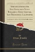 Specifications for San Francisco State Building, Civic Center, San Francisco, California: Fund Chapters 541 1913 and 618 1919, Bliss Faville, Architec