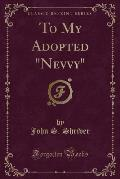 To My Adopted Nevvy (Classic Reprint)