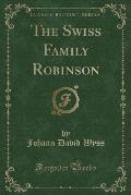 The Swiss Family Robinson (Classic Reprint)