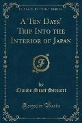A Ten Days' Trip Into the Interior of Japan (Classic Reprint)