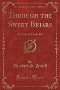 Through the Sweet Briars: A Drama in Three Acts (Classic Reprint)
