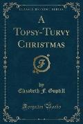 A Topsy-Turvy Christmas (Classic Reprint)