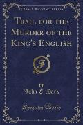 Trail for the Murder of the King's English (Classic Reprint)