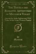 The Travels and Romantic Adventures of Monsieur Violet, Vol. 2 of 3: Among the Snake Indians and Wild Tribes of the Great Western Prairies (Classic Re