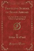 Traveling School of Seven Abroad: Study, Work and Pleasure in Foreign Lands; The Rewritten Diary of an American Student and Sightseer (Classic Reprint