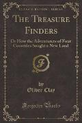 The Treasure Finders: Or How the Adventurers of Four Countries Sought a New Land (Classic Reprint)