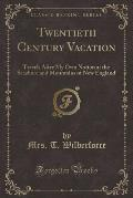 Twentieth Century Vacation: Travels After My Own Notion at the Seashore and Mountains of New England (Classic Reprint)