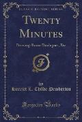 Twenty Minutes: Drawing-Room Duologues, Etc (Classic Reprint)