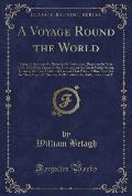 A Voyage Round the World: Being an Account of a Remarkable Enterprize, Begun in the Year 1719, Chiefly to Cruise on the Spaniards in the Great S