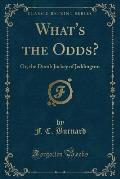 What's the Odds?: Or, the Dumb Jockey of Jeddington (Classic Reprint)