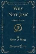 Why Not Jim?: A Farce in One Act (Classic Reprint)