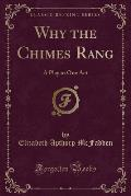 Why the Chimes Rang: A Play in One Act (Classic Reprint)