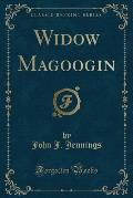 Widow Magoogin (Classic Reprint)