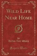 Wild Life Near Home (Classic Reprint)